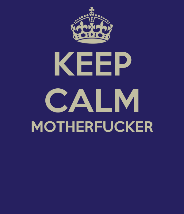 KEEP CALM MOTHERFUCKER