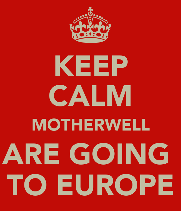 KEEP CALM MOTHERWELL ARE GOING  TO EUROPE