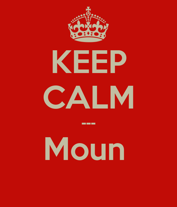 KEEP CALM --- Moun