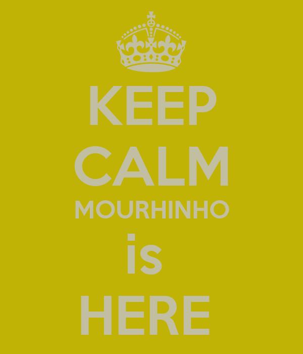 KEEP CALM MOURHINHO is  HERE