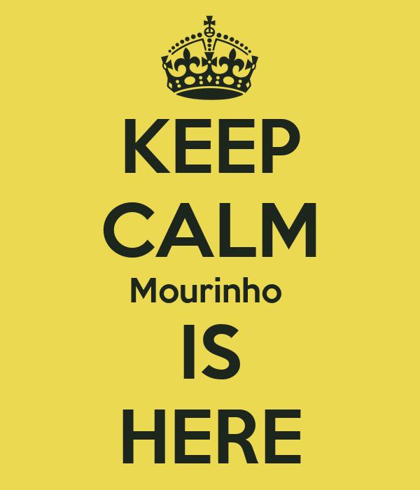 KEEP CALM Mourinho  IS HERE