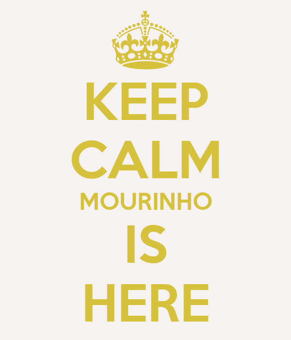 KEEP CALM MOURINHO IS HERE