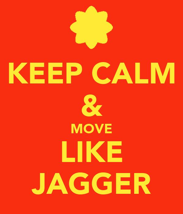 KEEP CALM & MOVE LIKE JAGGER