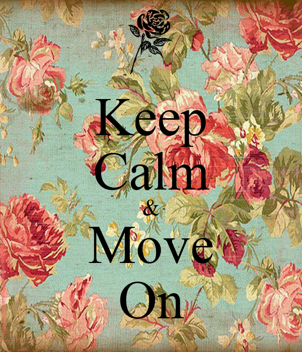 Keep Calm & Move On