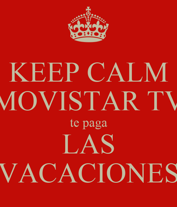KEEP CALM MOVISTAR TV te paga LAS VACACIONES