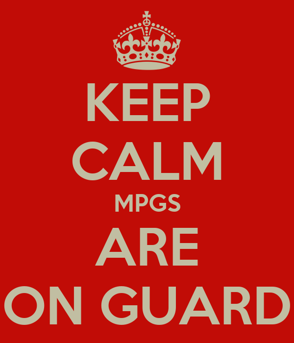 KEEP CALM MPGS ARE ON GUARD