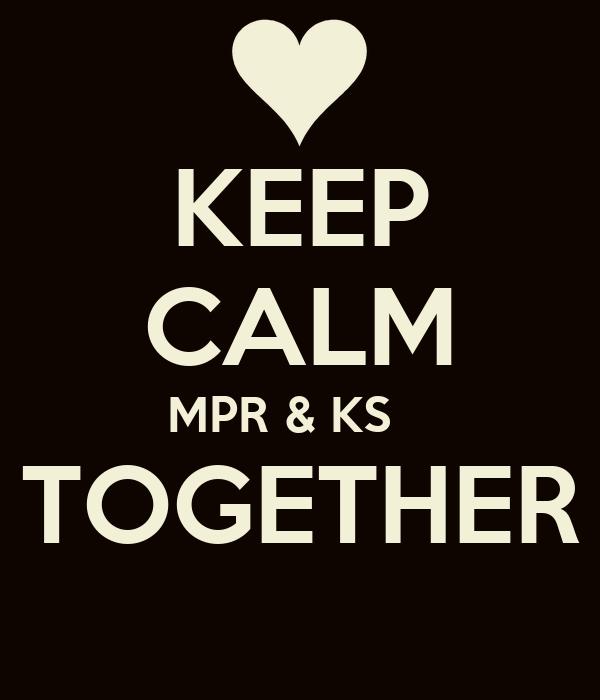 KEEP CALM MPR & KS    TOGETHER