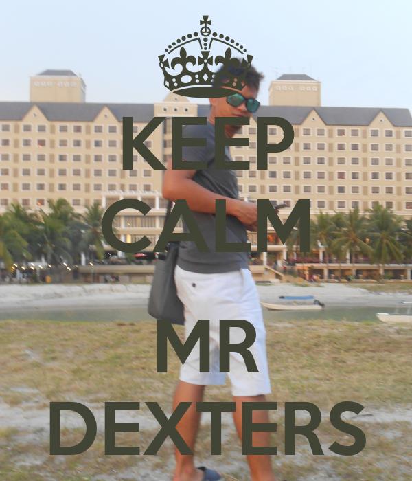 KEEP CALM  MR DEXTERS