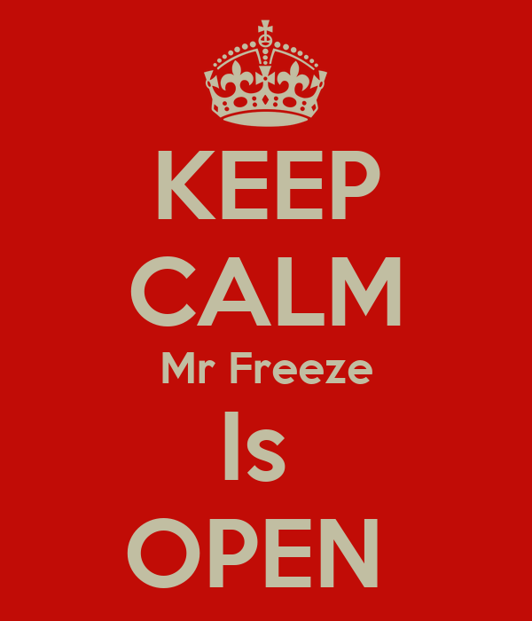 KEEP CALM Mr Freeze Is  OPEN