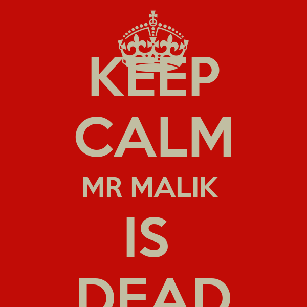 KEEP CALM MR MALIK  IS  DEAD