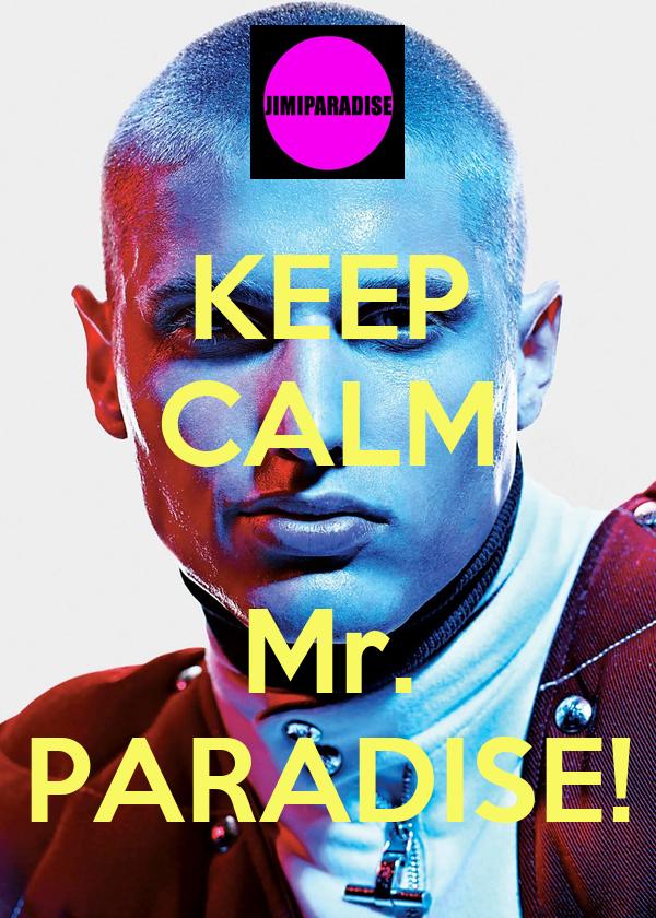 KEEP CALM  Mr. PARADISE!