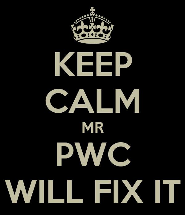 KEEP CALM MR PWC WILL FIX IT