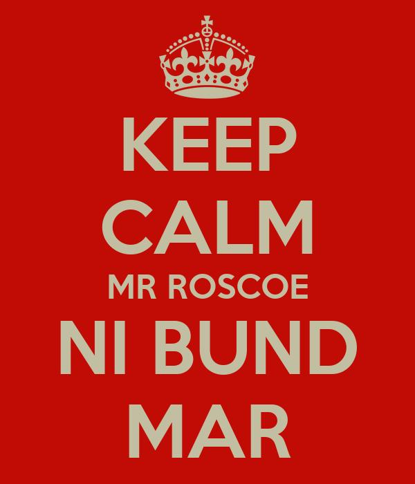 KEEP CALM MR ROSCOE NI BUND MAR