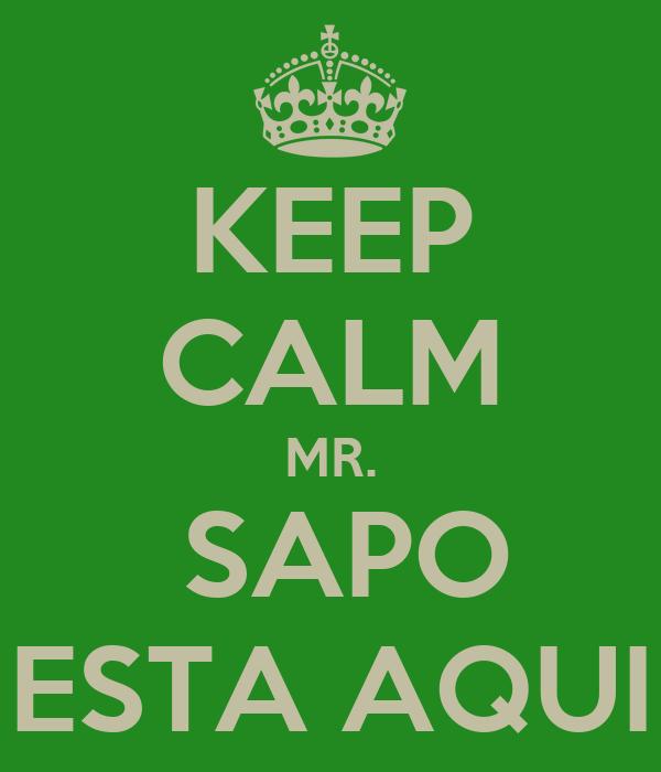 KEEP CALM MR.  SAPO ESTA AQUI