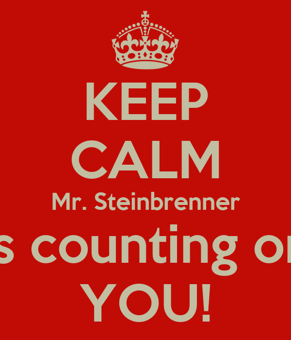 KEEP CALM Mr. Steinbrenner Is counting on YOU!