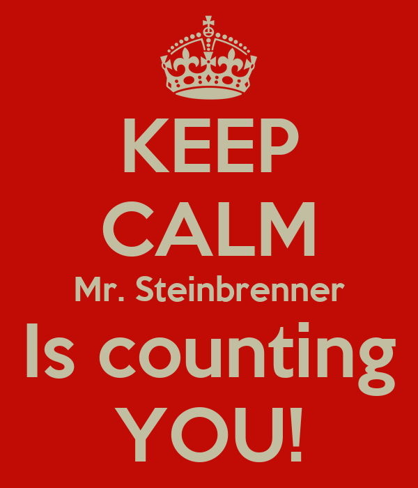 KEEP CALM Mr. Steinbrenner Is counting YOU!