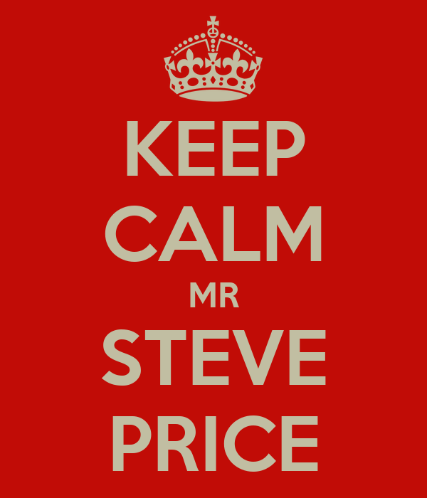 KEEP CALM MR STEVE PRICE