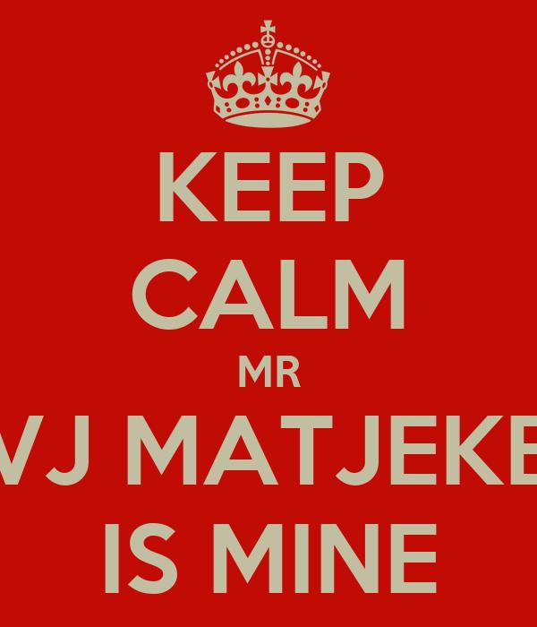 KEEP CALM MR VJ MATJEKE IS MINE