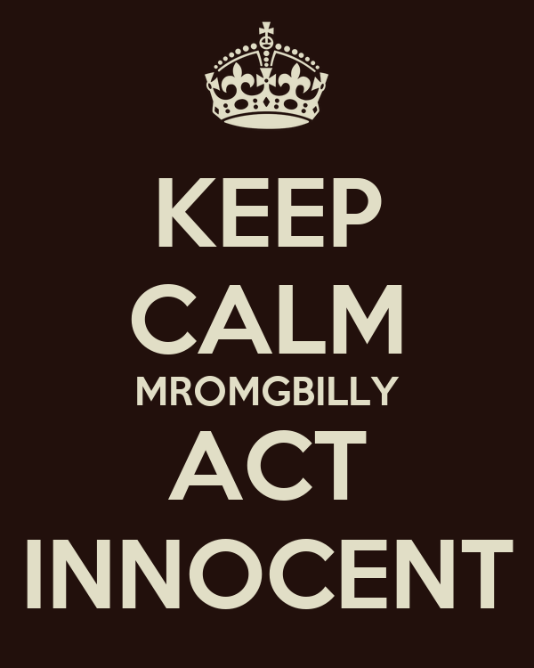KEEP CALM MROMGBILLY  ACT   INNOCENT