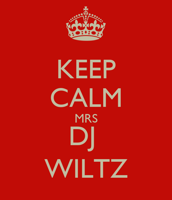 KEEP CALM MRS DJ  WILTZ