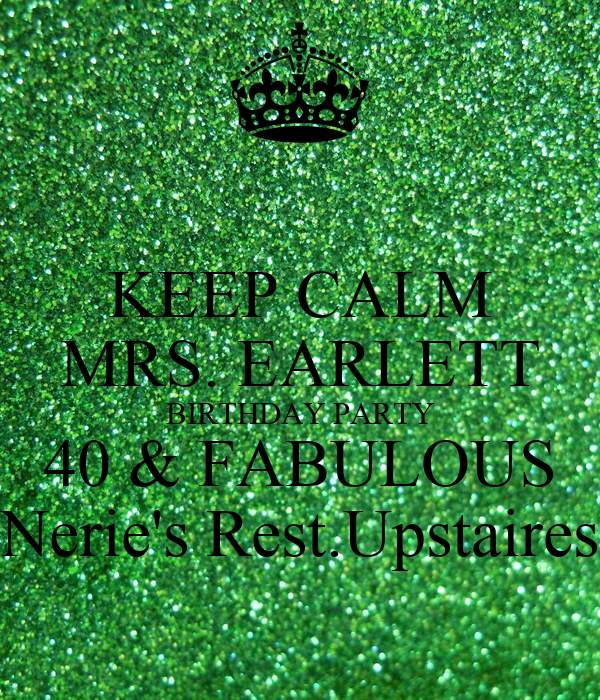 KEEP CALM MRS. EARLETT BIRTHDAY PARTY 40 & FABULOUS Nerie's Rest.Upstaires