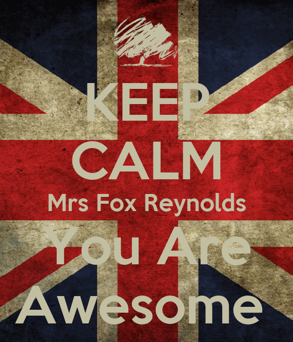 KEEP CALM Mrs Fox Reynolds You Are Awesome