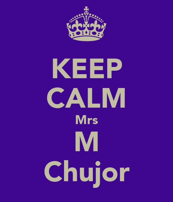 KEEP CALM Mrs M Chujor