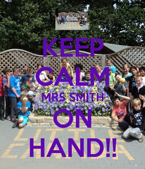 KEEP CALM MRS SMITH ON HAND!!