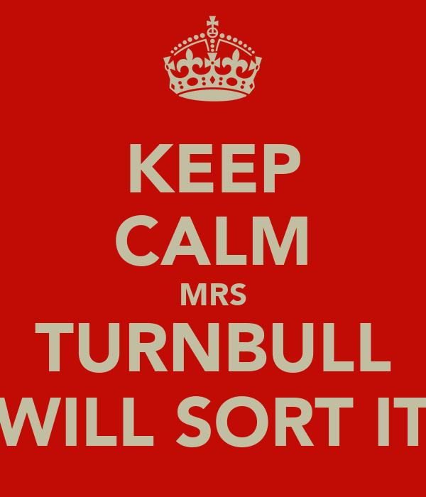 KEEP CALM MRS TURNBULL WILL SORT IT