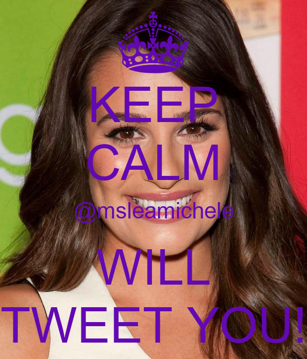 KEEP CALM @msleamichele WILL TWEET YOU!