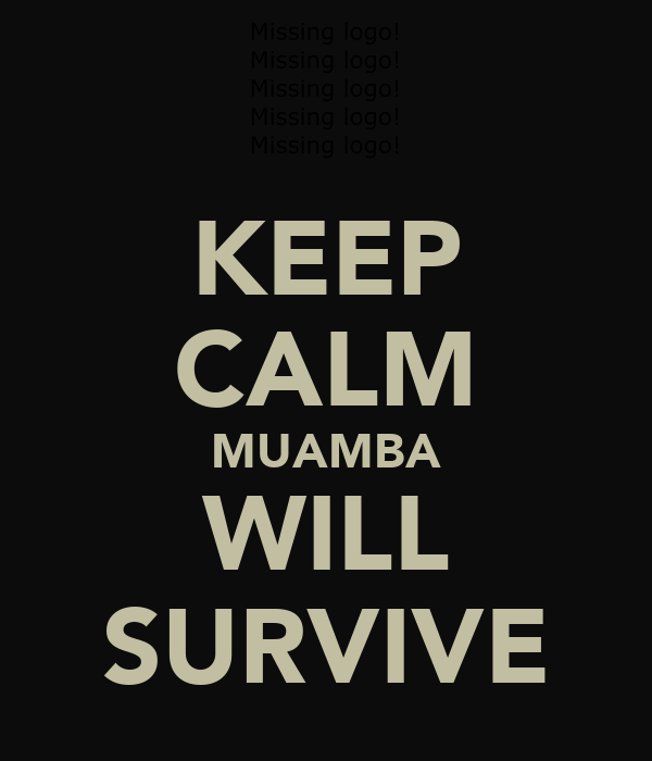 KEEP CALM MUAMBA WILL SURVIVE