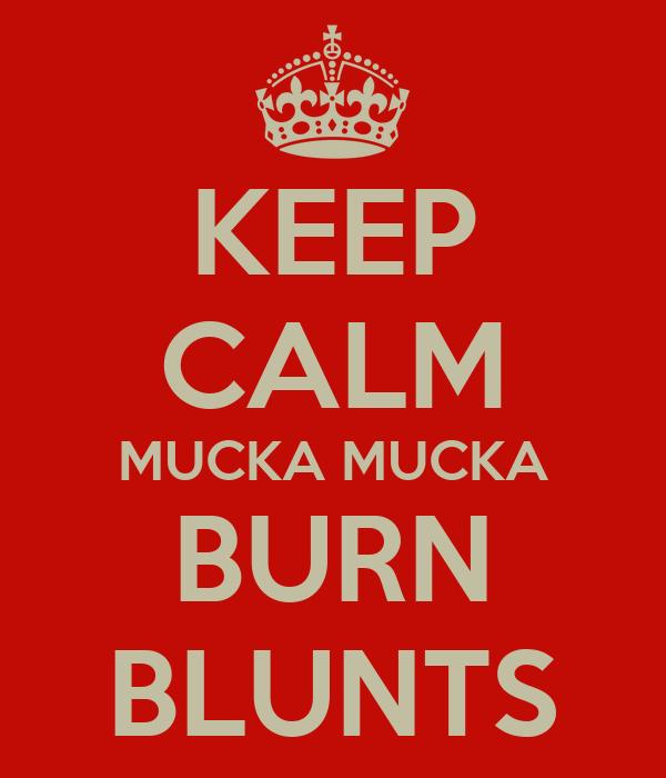 KEEP CALM MUCKA MUCKA BURN BLUNTS