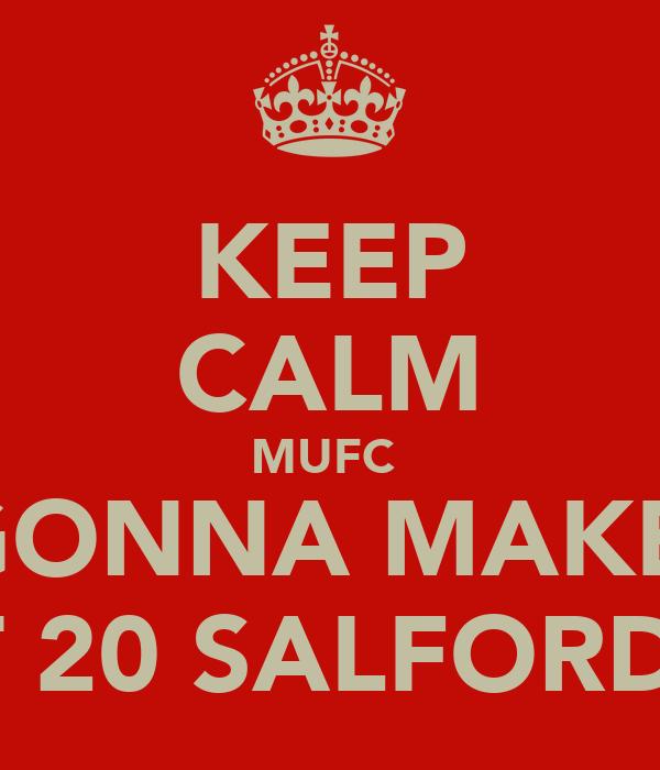 KEEP CALM MUFC  GONNA MAKE  IT 20 SALFORD