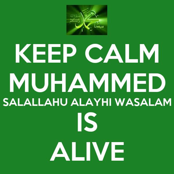 KEEP CALM MUHAMMED SALALLAHU ALAYHI WASALAM IS ALIVE