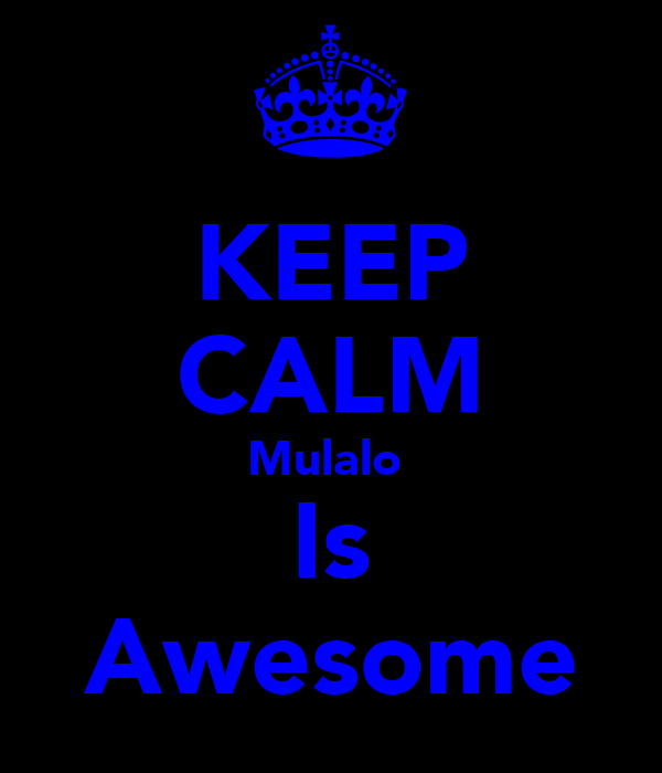 KEEP CALM Mulalo  Is Awesome