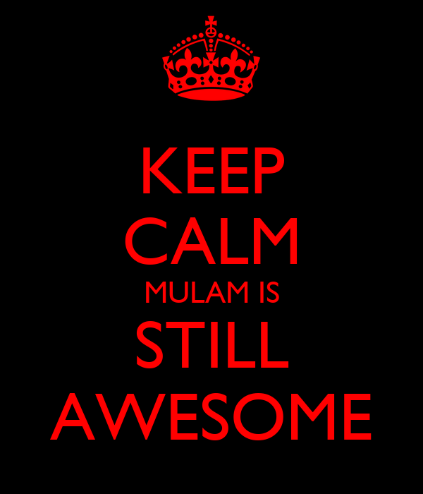KEEP CALM MULAM IS STILL AWESOME