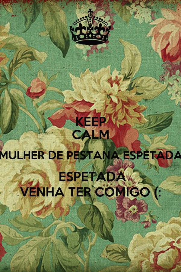 KEEP CALM MULHER DE PESTANA ESPETADA  ESPETADA VENHA TER COMIGO (: