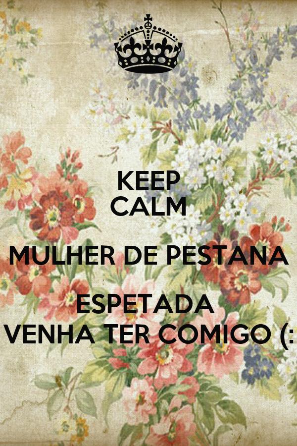 KEEP CALM MULHER DE PESTANA ESPETADA  VENHA TER COMIGO (: