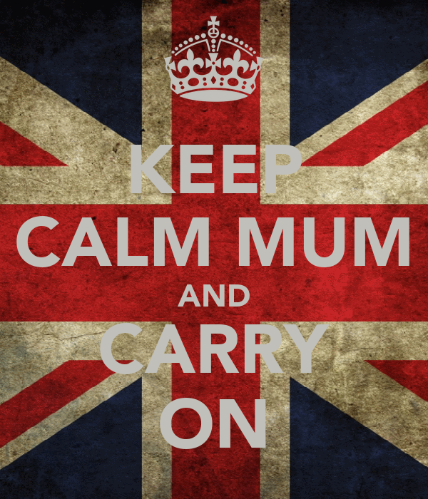 KEEP CALM MUM AND CARRY ON