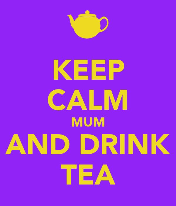 KEEP CALM MUM AND DRINK TEA