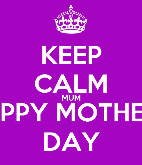 KEEP CALM MUM HAPPY MOTHER'S DAY