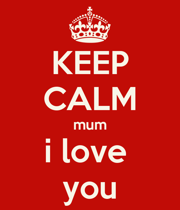 KEEP CALM mum i love  you