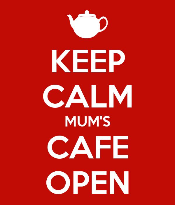 KEEP CALM MUM'S CAFE OPEN