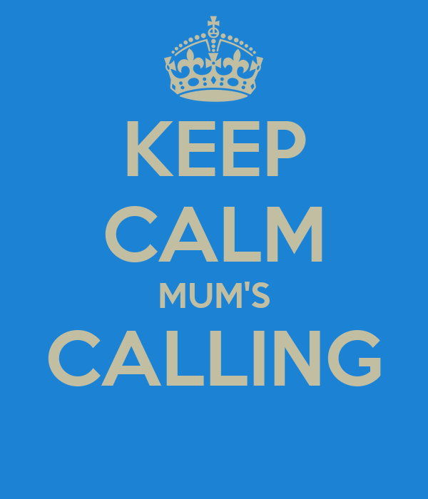 KEEP CALM MUM'S CALLING