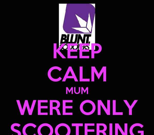 KEEP CALM MUM WERE ONLY SCOOTERING