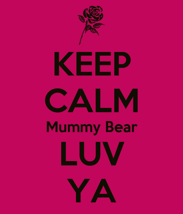 KEEP CALM Mummy Bear LUV YA
