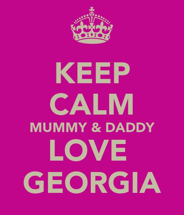 KEEP CALM MUMMY & DADDY LOVE  GEORGIA