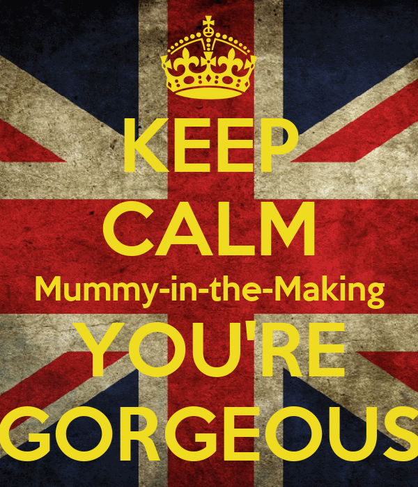 KEEP CALM Mummy-in-the-Making YOU'RE GORGEOUS