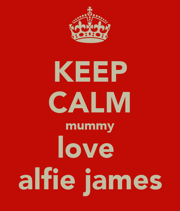 KEEP CALM mummy love  alfie james
