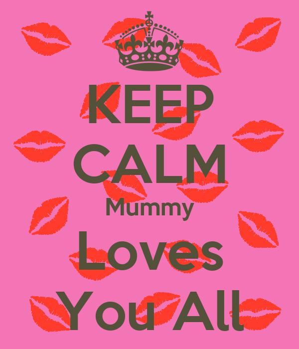KEEP CALM Mummy Loves You All